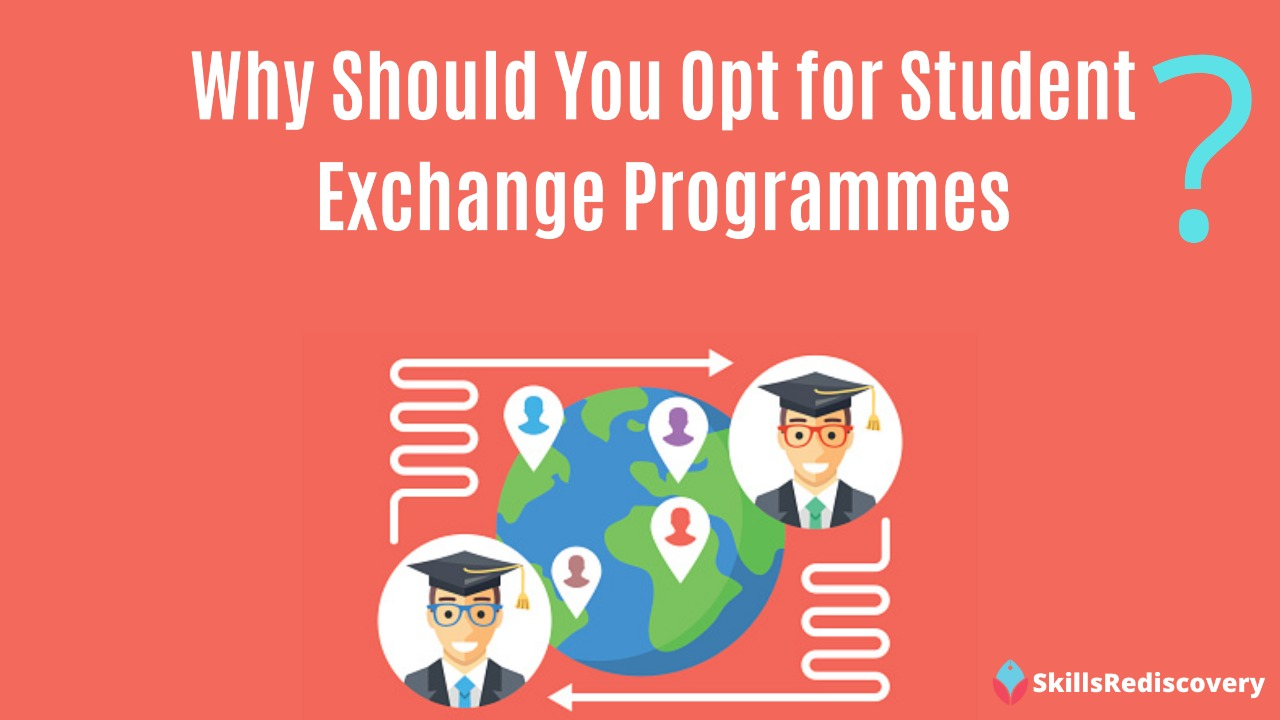 Why You Must Opt For Student Exchange Programmes
